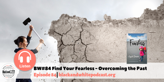 BW#84 Find Your Fearless - Overcoming the Past.png